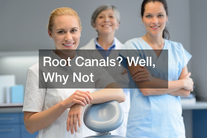 Root Canals? Well, Why Not