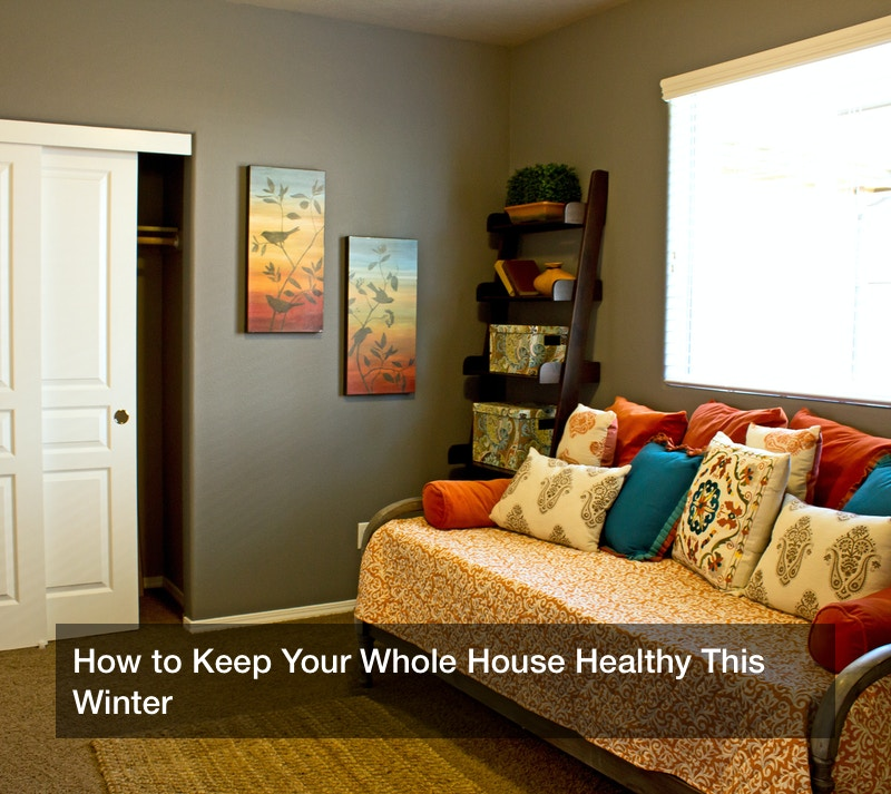 How to Keep Your Whole House Healthy This Winter