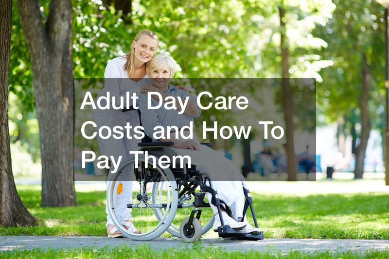 Adult Day Care Costs and How To Pay Them