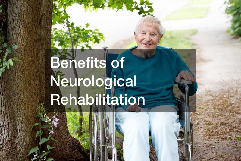 Benefits of Neurological Rehabilitation