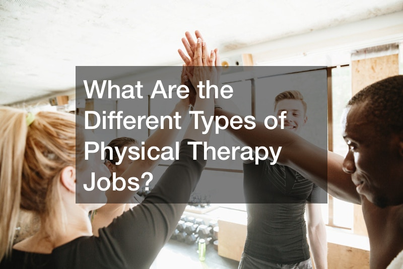 What Are the Different Types of Physical Therapy Jobs?