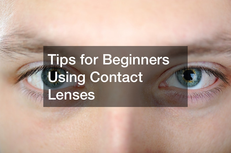Tips for Beginners Using Contact Lenses